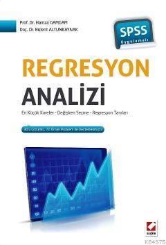 SPSS Uygulamalı Regresyon Analizi; En Küçük Kareler - Değişken Seçme - Regresyon Tanıları