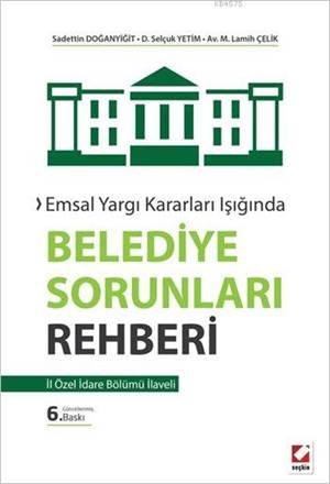 Belediye Sorunları Rehberi; İl İdare Bölümü İlaveli - Emsal Yargı Kararları Işığında