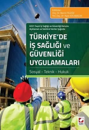 Türkiye'de İş Sağlığı Ve Güvenliği Uygulamaları; Sosyal - Teknik - Hukuk