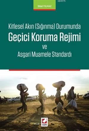 Geçici Koruma Rejimi Ve Asgari Muamele Standardı; Kitlesel Akın Sığınma Durumunda