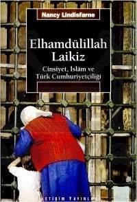 Elhamdülillah Laikiz: Cinsiyet, İslam ve Türk Cumhuriyetçiliği