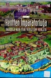 Kentten İmparatorluğa: Anadolu'nun Eski Yerleşim Yerleri Cilt II