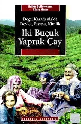İki Buçuk Yaprak Çay: Doğu Karadeniz'de Devlet, Piyasa, Kimlik