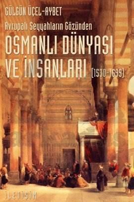 Osmanlı Dünyası ve İnsanları (1530-1699): Avrupalı Seyyahların Gözünden