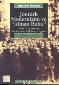 """Jöntürk Modernizmi ve """"Alman Ruhu"""": 1908-1918 Dönemi Türk-Alman İlişkileri ve Eğitim"""