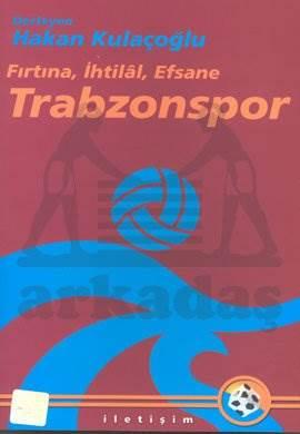 Trabzonspor: 'Fırtına, İhtilal, Efsane