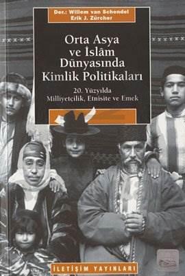 Orta Asya ve İslam Dünyasında Kimlik Politikaları: 20. Yüzyılda Milliyetçilik, Etnisite ve Emek