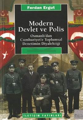 Modern Devlet ve Polis: Osmanlı'dan Cumhuriyet'e Toplumsal Denetimin Diyalektiği