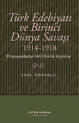 Türk Edebiyatı ve Birinci Dünya Savaşı (1914-1918): Propagandadan Milli Kimlik İnşasına