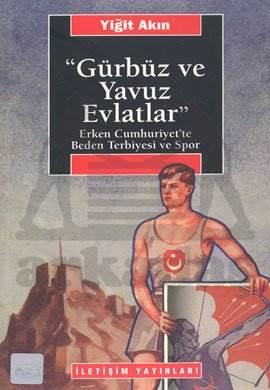 Gürbüz ve Yavuz Evlatlar : Erken Cumhuriyet'te Beden Terbiyesi ve Spor