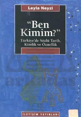 Ben Kimim? : Türkiye'de Sözlü Tarih, Kimlik ve Öznellik