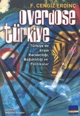 Overdose Türkiye: Türkiye'de Eroin Kaçakçılığı, Bağımlılığı ve Politikalar