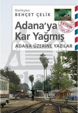 Adana'ya Kar Yağmış: Adana Üzerine Yazılar