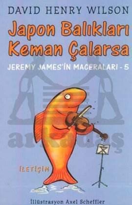 Japon Balıkları Keman Çalarsa :Jeremy James'in Maceraları-5