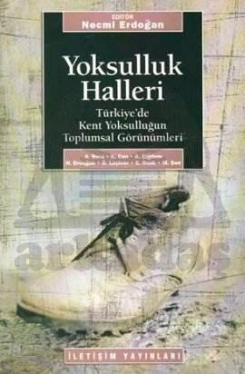 Yoksulluk Halleri: Türkiye'de Kent Yoksulluğunun Toplumsal Görünümleri