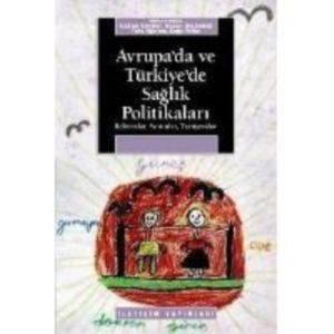 Avrupa'da ve Türkiye'de Sağlık Politikaları: Reformlar, Sorunlar, Tartışmalar