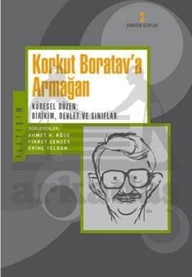 Korkut Boratav'a Armağan: Küresel Düzen: Birikim, Devlet ve Sınıflar