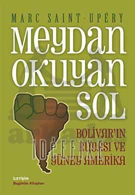 Meydan Okuyan Sol: Bolivar'ın Rüyası ve Güney Amerika