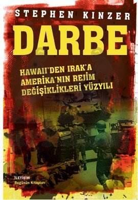 Darbe: Hawaii'den Irak'a Amerika'nın Rejim Değişiklikleri Yüzyılı