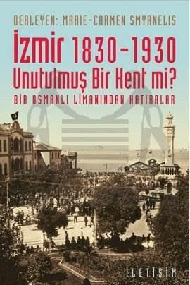İzmir 1830 - 1930 Unutulmuş Bir Kent mi ?