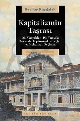 Kapitalizmin Taşrası: 16. Yüzyıldan 19. Yüzyıla Bursa'da Toplumsal Süreçler ve Mekansal Değişim