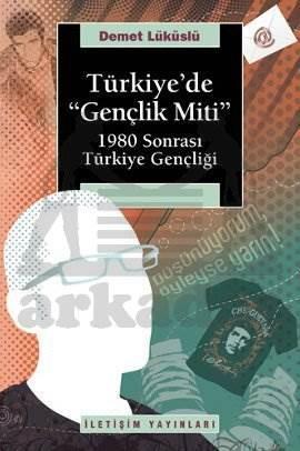 """Türkiye'de """"Gençlik Miti"""" 1980 Sonrası Türkiye Gençliği"""