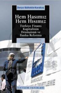 Hem Hasımız Hem Hısımız: Türkiye Finansal Kapitalinin Dönüşümü ve Banka Reformu