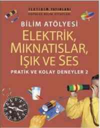 """Pratik ve Kolay Deneyler-2: Bilim Atölyesi """"Elektirik, Mıknatıslar, Işık ve Ses"""""""