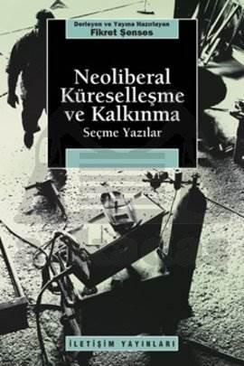 Neoliberal Küreselleşme ve Kalkınma: Seçme Yazılar