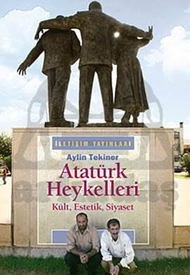 Atatürk Heykelleri: Kült, Estetik, Siyaset