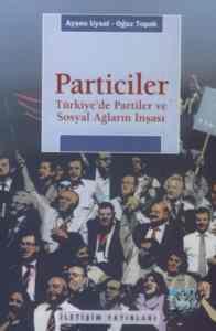 Particiler-Türkiyede Partiler ve Sosyal Ağların İnşası