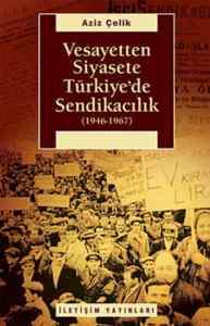 Vesayetten Siyasete Türkiye'de Sendikacılık