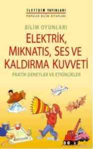 Bilim Oyunları-Elektirik,Mıknatıs,Ses ve Kaldırma Kuvveti Pratik Deneyler ve Etkinlikler