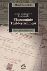 Erken Cumhuriyet Döneminde Ekonominin Türkleştirilmesi