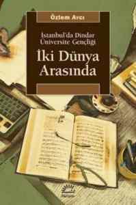 İki Dünya Arasında/İstanbul'da Dindar Üniversite Gençliği