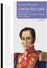 Simon Bolivar-Latin Amerika'yı Özgürlüğüne Kavuşturan Adamın Hayat Hikayesi