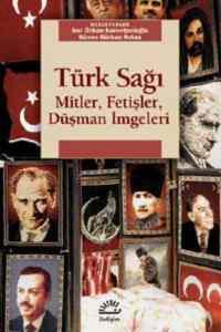Türk Sağı: Mitler, Fetişler, Düşman İmgeleri