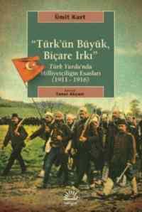 ''Türk'Ün Büyük, Biçare Irkı''Türk Yurdu'Nda Milliyetçiliğin Esasları (1911-1916)