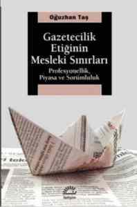 Gazetecilik Etiğinin Mesleki Sınırları/Profosyonellik,Piyasa Ve Sorumluluk