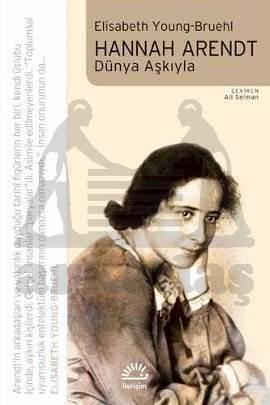 Hannah Arendt / Dünya Aşkıyla