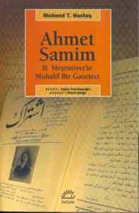Ahmet Samim / 2. Meşrutiyet'te Muhalif Bir Gazeteci