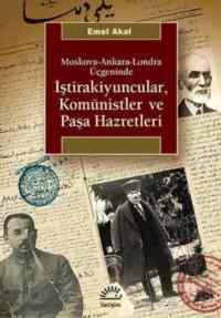 İştirakiyuncular,Komünistler ve Paşa Hazretleri: Moskova, Ankara, Londra Üçgeninde