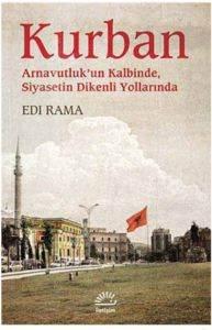 Kurban- Arnavutluk'Un Kalbinde Siyasetin Dikenli Yollarında
