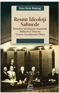 Resmî İdeoloji Sahnede- Kemalist İdeolojinin İnşasinda Halkevleri Dönemi