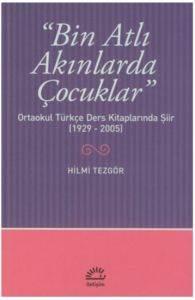 """""""Bin Atlı Akınlarda Çocuklar"""" Ortaokul Türkçe Ders Kitaplarında Şiir (1929-2005)"""