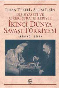 İkinci Dünya Savaşi Türkiyesi: Diş Siyaseti Ve Askeri Stratejileriyle -Birinci Cilt