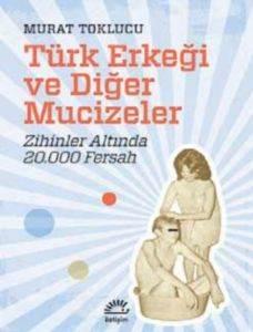 Türk Erkeği ve Diğer Mucizeler