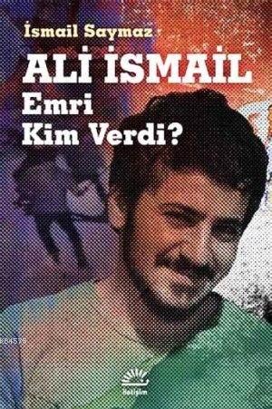 Ali İsmail - Emri<br/>Kim Verdi?