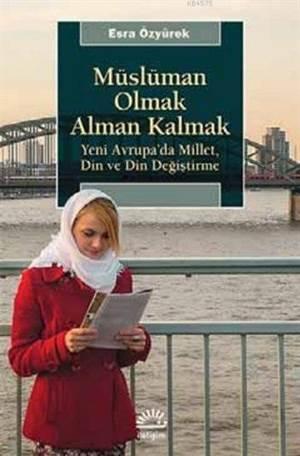 Müslüman Olmak Alman Kalmak; Yeni Avrupa'da Millet, Din ve Din Değiştirme