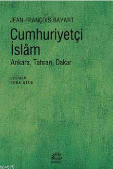 Cumhuriyetçi İslam - Ankara, Tahran, Dakar
